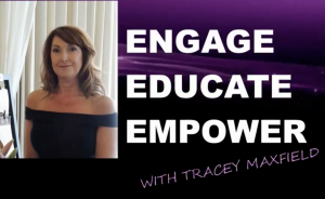 ENGAGE | EDUCATE |EMPOWER podcast with host Tracey Maxfield